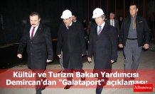 """Kültür ve Turizm Bakan Yardımcısı Demircan'dan """"Galataport"""" açıklaması:"""