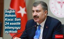 Sağlık Bakanı Koca: Son 24 saatlik bilançoyu açıkladı