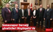Samsunspor Derneği yöneticileri Büyükşehir'de