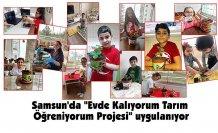"""Samsun'da """"Evde Kalıyorum Tarım Öğreniyorum Projesi"""" uygulanıyor"""