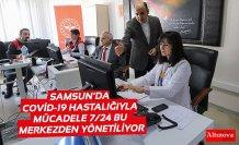 SAMSUN'DA COVİD-19 HASTALIĞIYLA MÜCADELE 7/24 BU MERKEZDEN YÖNETİLİYOR