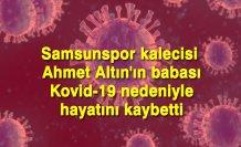 Samsunspor kalecisi Ahmet Altın'ın babası Kovid-19 nedeniyle hayatını kaybetti