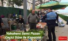 Yakakent Semt Pazarı Geçici Süre ile Kapatıldı