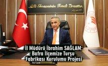 İl Müdürü İbrahim SAĞLAM: Bafra İlçemize Turşu Fabrikası Kurulumu Projesi