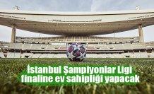 İstanbul Şampiyonlar Ligi finaline ev sahipliği yapacak