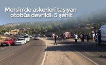 Mersin'de askerleri taşıyan otobüs devrildi: 5 şehit
