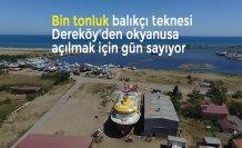 Bin tonluk balıkçı teknesi Dereköy'den okyanusa açılmak için gün sayıyor