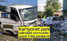 Kamyonet park halindeki otomobile çarptı 3 kişi yaralandı