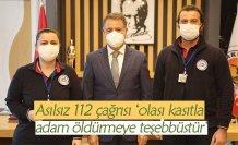 Asılsız 112 çağrısı 'olası kasıtla adam öldürmeye teşebbüstür'