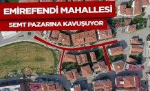 EMİREFENDİ MAHALLESİ SEMT PAZARINA KAVUŞUYOR