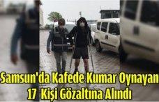 Samsun'da Kafede Kumar Oynayan 17  Kişi Gözaltına Alındı