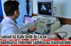 Samsun'da kalbi delik iki çocuk ameliyatsız yöntemle sağlıklarına kavuşturuldu