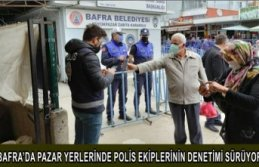 BAFRA'DA PAZAR YERLERİNDE POLİS EKİPLERİNİN DENETİMİ SÜRÜYOR