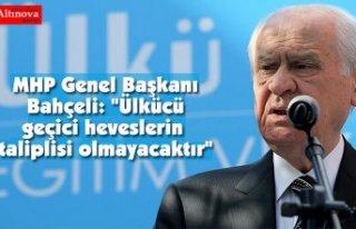 """MHP Genel Başkanı Bahçeli: """"Ülkücü geçici..."""