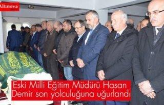 Eski Milli Eğitim Müdürü Hasan Demir son yolculuğuna...