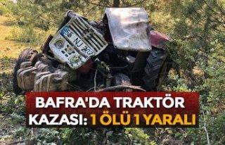 BAFRA'DA TRAKTÖR KAZASI: 1 ÖLÜ 1 YARALI