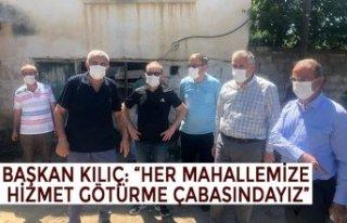 """BAŞKAN KILIÇ: """"HER MAHALLEMİZE HİZMET GÖTÜRME..."""