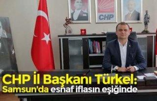 CHP İl Başkanı Türkel: Samsun'da esnaf iflasın...
