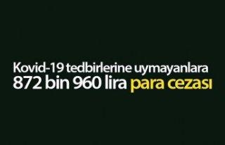 Kovid-19 tedbirlerine uymayanlara 872 bin 960 lira...