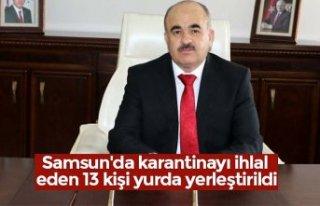 Samsun'da karantinayı ihlal eden 13 kişi yurda...