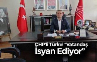 """CHP'li Türkel """"Vatandaş İsyan Ediyor"""""""