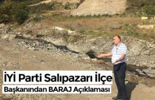 İYİ Parti Salıpazarı İlçe Başkanından BARAJ...
