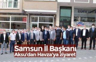 Samsun İl Başkanı Aksu'dan Havza'ya ziyaret