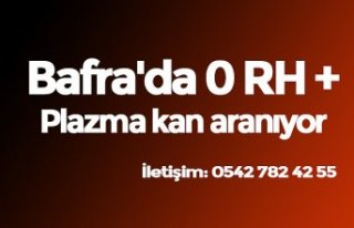 Bafra'da 0 RH Plazma kan aranıyor