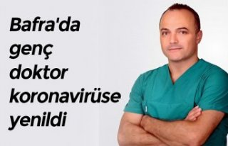 Bafra'da genç doktor koronavirüse yenildi