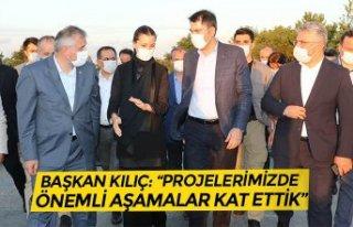 """BAŞKAN KILIÇ: """"PROJELERİMİZDE ÖNEMLİ AŞAMALAR..."""