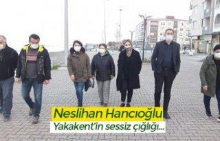 Neslihan Hancıoğlu: Yakakent'in sessiz çığlığı…