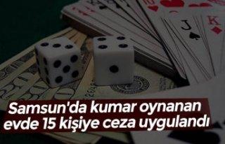 Samsun'da kumar oynanan evde 15 kişiye ceza...