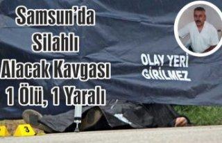 Samsun'da silahlı alacak kavgası: 1 ölü,...