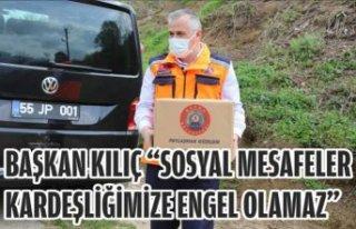 """BAŞKAN KILIÇ """"SOSYAL MESAFELER KARDEŞLİĞİMİZE..."""