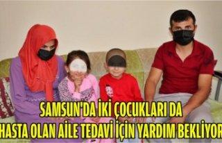 Samsun'da iki çocukları da hasta olan aile...