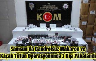 Samsun'da Bandrolsüz Makaron ve Kaçak Tütün...