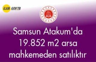 Samsun Atakum'da 19.852 m2 arsa mahkemeden satılıktır