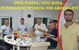 İPEK FIRINLI OTO BOYA, SANAYİ ESNAFINI İFTARDA...