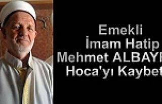 MEHMET ALBAYRAK HOCA RAHMETİ RAHMANA KAVUŞTU