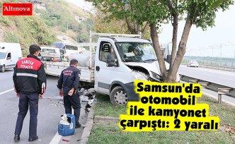 Samsun'da otomobil ile kamyonet çarpıştı: 2 yaralı