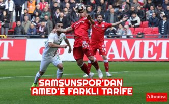 SAMSUNSPOR'DAN AMED'E FARKLI TARİFE