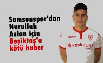 Samsunspor'dan Nurullah Aslan için Beşiktaş'a kötü haber