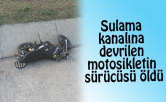 Sulama kanalına devrilen motosikletin sürücüsü öldü
