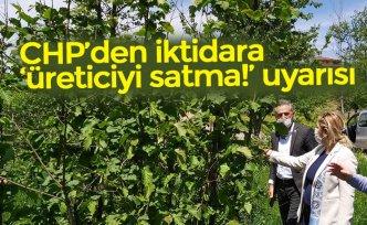 CHP'den iktidara 'üreticiyi satma!' uyarısı