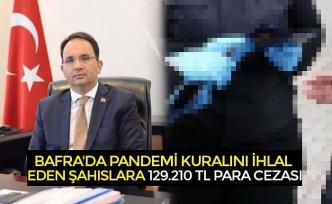BAFRA'DA PANDEMİ KURALINI İHLAL EDEN ŞAHISLARA 129.210 TL PARA CEZASI