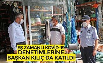 EŞ ZAMANLI KOVİD-19 DENETİMLERİNE BAŞKAN KILIÇ'DA KATILDI