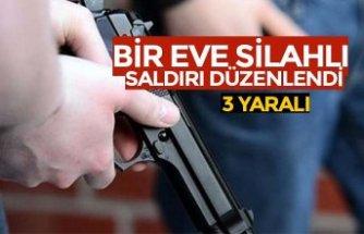 Eve silahlı saldırı: 3 yaralı