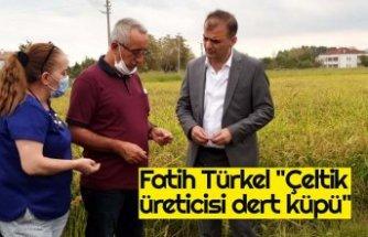 """Fatih Türkel """"Çeltik üreticisi dert küpü"""""""