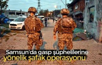 Samsun'da gasp şüphelilerine yönelik şafak operasyonu