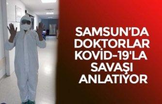 SAMSUN'DA DOKTORLAR KOVİD-19'LA SAVAŞI ANLATIYOR